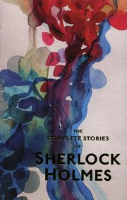 The Complete Stories of Sherlock Holmes, Doyle Artur Conan