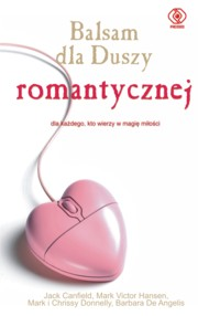 Balsam dla duszy romantycznej, Canfield Jack, Hansen Mark Victor, Donnelly Mark, Donnelly Crissy, Angelis Barbara