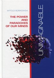 Unimaginable The Power and Paradoxes of our Minds, Bońkowski Witold