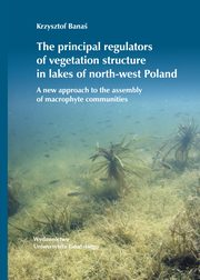 The principal regulators of vegetation structure in lakes of north-west Poland, Banaś Krzysztof