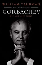 Gorbachev His Life and Times, Taubman William