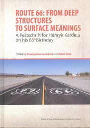Route 66: From Deep Structures to Surface Meanings. A Festschrift for Henryk Kardela on his 66-th Bi,