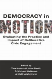 ksiazka tytuł: Democracy in Motion: Evaluating the Practice and Impact of Deliberative Civic Engagement autor: