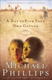 ksiazka tytuł: Day to Pick Your Own Cotton (Shenandoah Sisters Book #2) autor: Michael Phillips