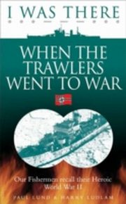 ksiazka tytuł: I Was There When the Trawlers Went to War autor: Ludlam Harry Lund Paul