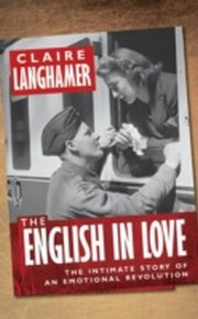 ksiazka tytuł: English in Love: The Intimate Story of an Emotional Revolution autor: Claire Langhamer