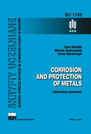 Corrosion and protection of metals. Laboratory exercises., Wanda Gumowska, Irena Harańczyk, Ewa Rudnik
