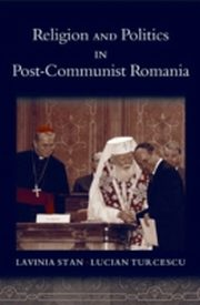ksiazka tytuł: Religion and Politics in Post-Communist Romania autor: Lavinia Stan, Lucian Turcescu