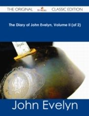 ksiazka tytuł: Diary of John Evelyn, Volume II (of 2) - The Original Classic Edition autor: John Evelyn