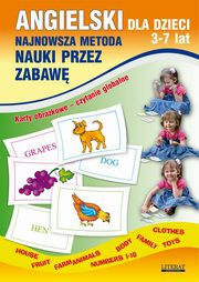ksiazka tytuł: Angielski dla dzieci 3-7 lat. Najnowsza metoda nauki przez zabawę. Karty obrazkowe ? czytanie globalne. Body, House, Fruit, Farm animals, Numbers 1-10, Family, Clothes, Toys autor: Katarzyna Piechocka-Empel