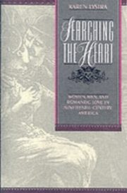 ksiazka tytuł: Searching the Heart Women, Men, and Romantic Love in Nineteenth-Century America autor: LYSTRA KAREN
