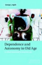 ksiazka tytuł: Dependence and Autonomy in Old Age autor: George Agich