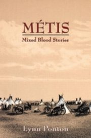 ksiazka tytuł: Metis: Mixed Blood Stories autor: Lynn Ponton