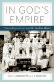 ksiazka tytuł: In God's Empire:French Missionaries and the Modern World autor: