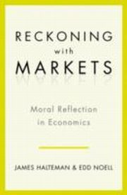 ksiazka tytuł: Reckoning With Markets The Role of Moral Reflection in Economics autor: James Halteman, Edd S. Noell