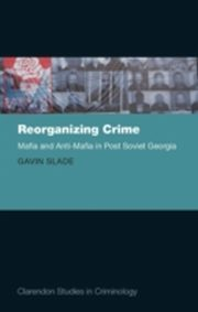 ksiazka tytuł: Reorganizing Crime: Mafia and Anti-Mafia in Post-Soviet Georgia autor: Gavin Slade