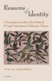 Reasons of Identity A Normative Guide to the Political and Legal Assessment of Identity Claims, EISENBERG