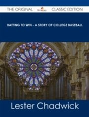 ksiazka tytuł: Batting to Win - A Story of College Baseball - The Original Classic Edition autor: Lester Chadwick