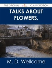 ksiazka tytuł: Talks about Flowers. - The Original Classic Edition autor: M. D. Wellcome