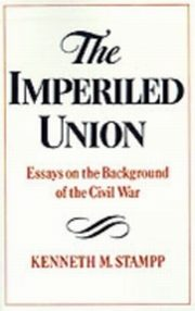 ksiazka tytuł: Imperiled Union: Essays on the Background of the Civil War autor: Kenneth M. Stampp