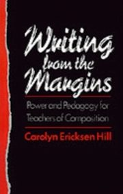 ksiazka tytuł: Writing from the Margins Power and Pedagogy for Teachers of Composition autor: HILL CAROLYN ERICKS