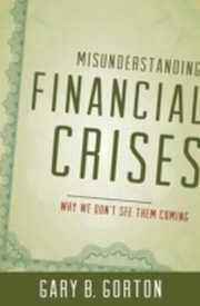 ksiazka tytuł: Misunderstanding Financial Crises:Why We Don't See Them Coming autor: Gary B. Gorton