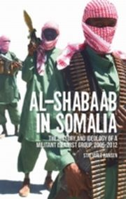 ksiazka tytuł: Al Shabaab in Somalia: The History and Ideology of a Militant Islamist Group, 2005-2012 autor: Stig Jarle Hansen
