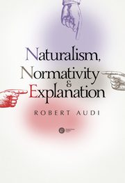 Naturalism, Normativity and Explanation, Robert Audi
