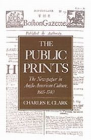 ksiazka tytuł: Public Prints The Newspaper in Anglo-American Culture, 1665-1740 autor: CLARK CHARLES E