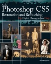 ksiazka tytuł: Photoshop CS5 Restoration and Retouching For Digital Photographers Only autor: Mark Fitzgerald