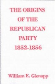 ksiazka tytuł: Origins of the Republican Party 1852-1856 autor: GIENAPP WILLIAM E