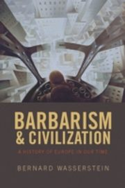 ksiazka tytuł: Barbarism and Civilization: A History of Europe in our Time autor: Bernard Wasserstein