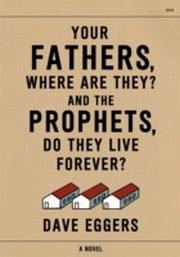 ksiazka tytuł: Your Fathers, Where Are They? And the Prophets, Do They Live Forever? autor: Dave Eggers