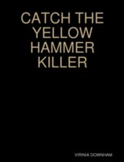 ksiazka tytuł: Catch the Yellow Hammer Killer autor: Virinia Downham