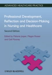 ksiazka tytuł: Professional Development, Reflection and Decision-Making in Nursing and Healthcare autor: Melanie Jasper, Megan Rosser, Gail Mooney