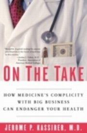 ksiazka tytuł: On the Take How Medicine's Complicity with Big Business Can Endanger Your Health autor: KASSIRER JEROME P