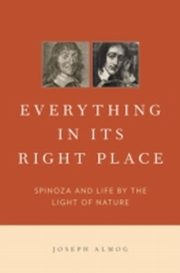 ksiazka tytuł: Everything in Its Right Place: Spinoza and Life by the Light of Nature autor: Joseph Almog