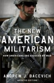 ksiazka tytuł: New American Militarism: How Americans Are Seduced by War autor: Andrew J. BACEVICH