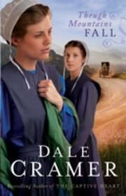 ksiazka tytuł: Though Mountains Fall (The Daughters of Caleb Bender Book #3) autor: Dale Cramer