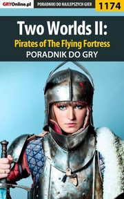 ksiazka tytuł: Two Worlds II: Pirates of The Flying Fortress - poradnik do gry autor: Piotr Deja