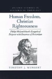 ksiazka tytuł: Human Freedom, Christian Righteousness autor: Timothy J. Wengert