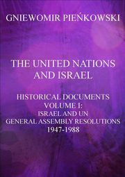 ksiazka tytuł: The United Nations and Israel. Historical Documents. Volume I: Israel and UN General Assembly Resolutions 1947-1988 autor: Gniewomir Pieńkowski