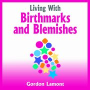 ksiazka tytuł: Living With Birthmarks and Blemishes autor: Gordon Lamont