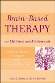 ksiazka tytuł: Brain-Based Therapy with Children and Adolescents autor: John B. Arden, Lloyd Linford