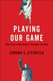 ksiazka tytuł: Playing Our Game Why China's Rise Doesn't Threaten the West autor: Edward Steinfeld
