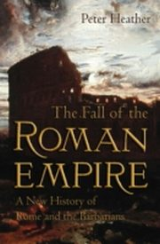 ksiazka tytuł: Fall of the Roman Empire: A New History of Rome and the Barbarians autor: Peter Heather