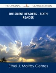 ksiazka tytuł: Silent Readers - Sixth Reader - The Original Classic Edition autor: Ethel J. Maltby Gehres