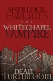 ksiazka tytuł: Sherlock Holmes and the Whitechapel Vampire autor: Dean Turnbloom