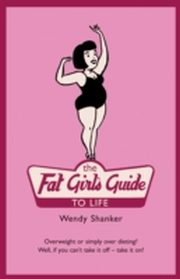 ksiazka tytuł: Fat Girl's Guide to Life autor: Wendy Shanker