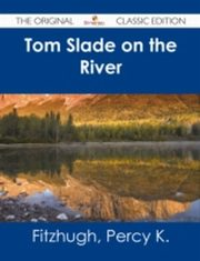 ksiazka tytuł: Tom Slade on the River - The Original Classic Edition autor: Percy K. Fitzhugh